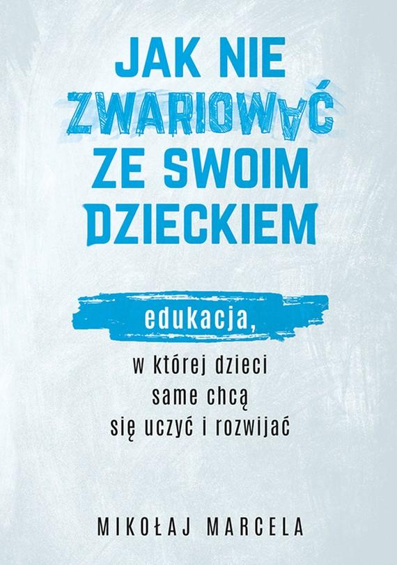 okładka Jak nie zwariować ze swoim dzieckiemebook | epub, mobi | Mikołaj Marcela