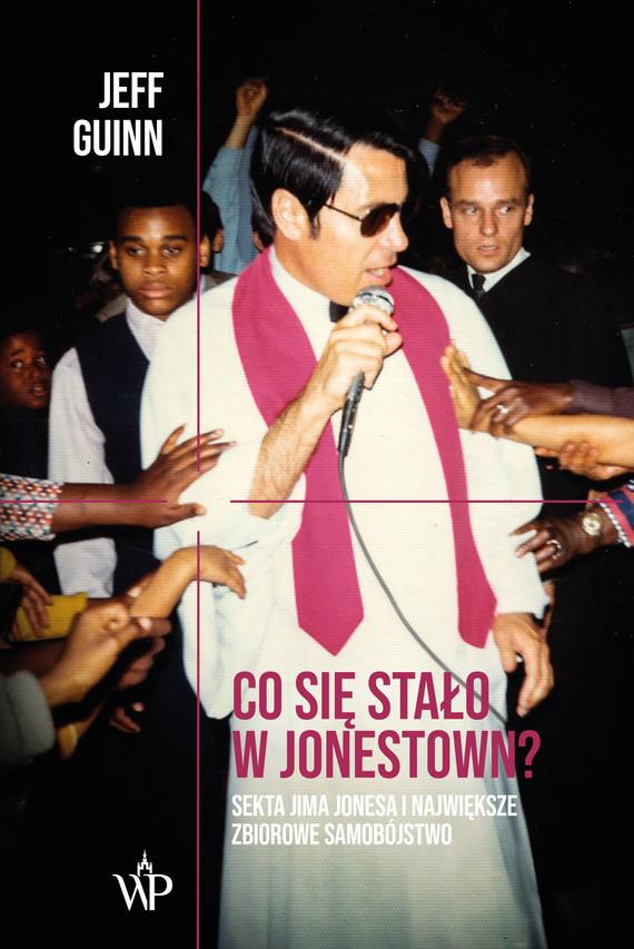 okładka Co się stało w Jonestown? Sekta Jima Jonesa i największe zbiorowe samobójstwo, Ebook | Guinn Jeff