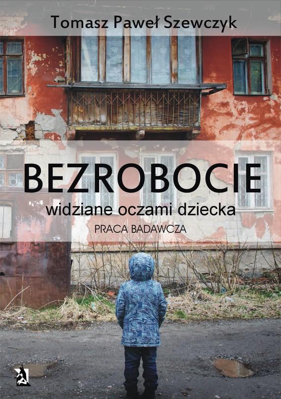 okładka Bezrobocie widziane oczami dziecka - praca badawcza, Ebook   Tomasz Paweł Szewczyk