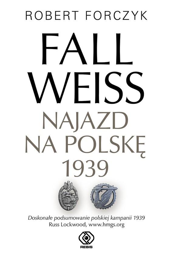 okładka Fall Weiss. Najazd na Polskę 1939ebook | epub, mobi | Robert Forczyk