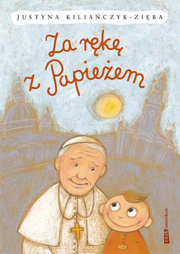 okładka Za rękę z Papieżem, Książka   Kiliańczyk-Zięba Justyna