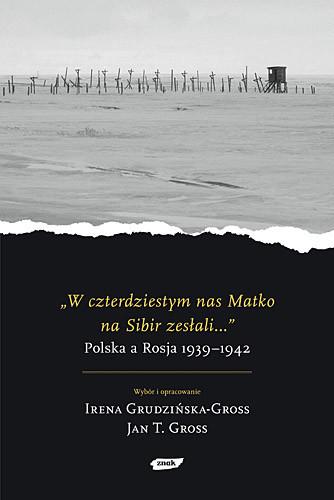 """okładka """"W czterdziestym nas Matko na Sibir zesłali..."""", Książka   Grudzińska-Gross Irena, Tomasz ... Jan"""