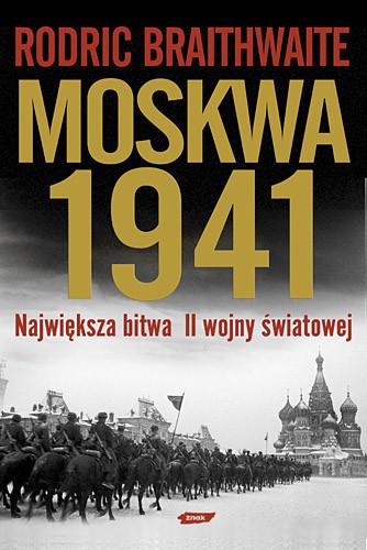 okładka Moskwa 1941. Największa bitwa II wojny światowej, Książka   Rodric Braithwaite