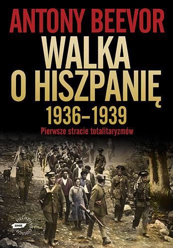 okładka Walka o Hiszpanię 1936-1939.  Pierwsze starcie totalitaryzmów, Książka   Antony Beevor
