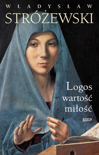 okładka Logos, wartość, miłość, Książka   Władysław Stróżewski