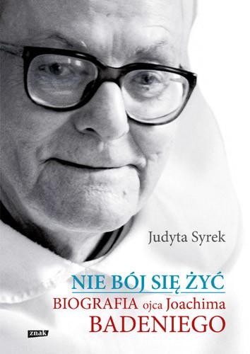 okładka Nie bój się żyć. Biografia Ojca Joachima Badeniego, Książka   Judyta  Syrek