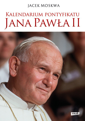 okładka Kalendarium pontyfikatu Jana Pawła II, Książka   Jacek Moskwa