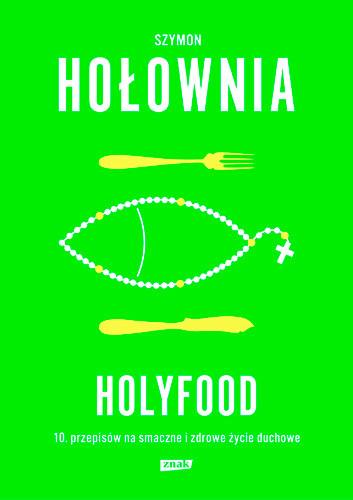okładka Holyfood, czyli 10 przepisów na smaczne i zdrowe życie duchowe, Książka   Szymon Hołownia