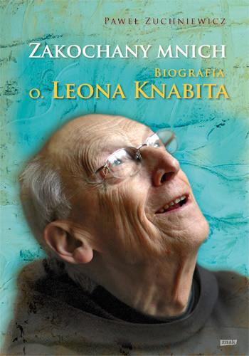 okładka Zakochany mnich. Biografia o. Leona Knabita, Książka   Paweł Zuchniewicz