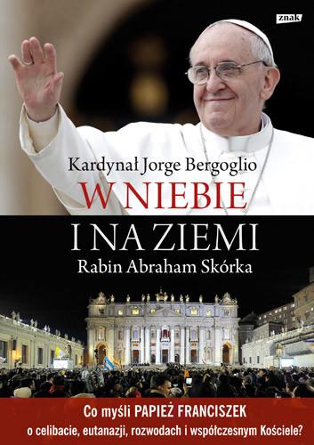 okładka W niebie i na ziemi, Książka   właśc. J.M. Bergoglio SI Franciszek, Skórka Abraham