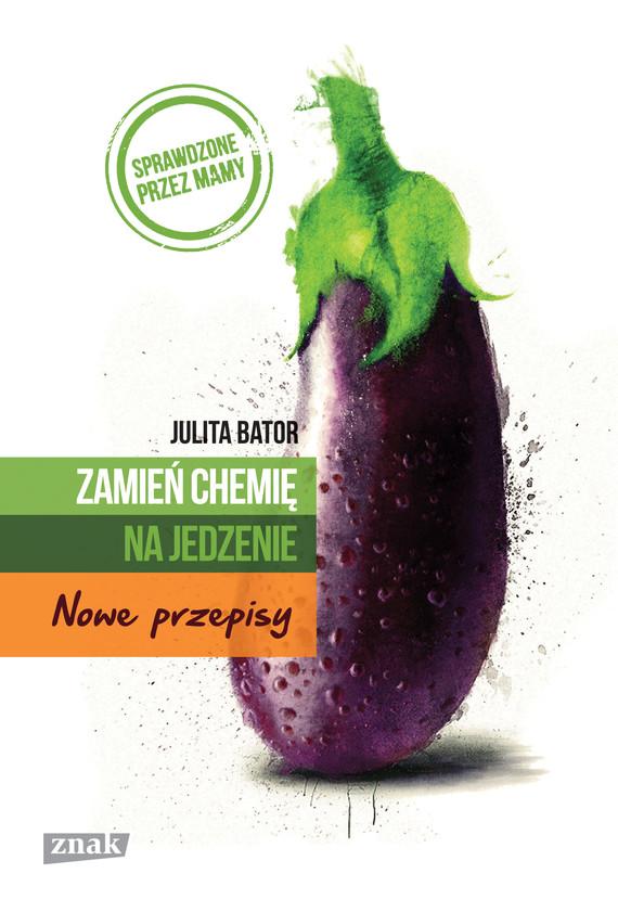 okładka Zamień chemię na jedzenie. Nowe przepisy, Książka | Julita Bator