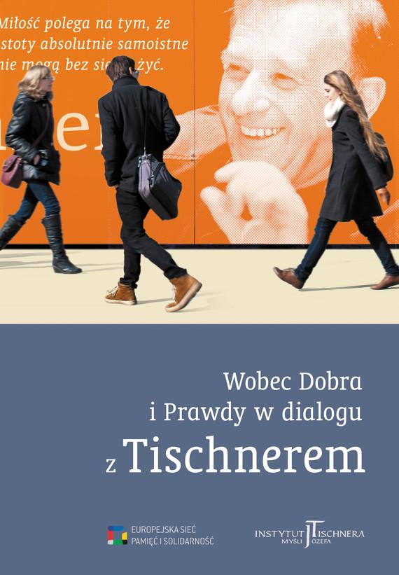 okładka Wobec Dobra i Prawdy w dialogu z Tischnerem. Referaty i wykłady wygłoszone podczas Międzynarodowego Kongresu Tischnerowskiego w 2011 r. , Książka  