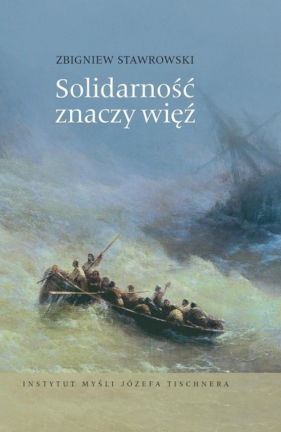okładka Solidarność znaczy więź. W kręgu myśli Józefa Tischnera i Jana Pawła II, Książka   Zbigniew Stawrowski