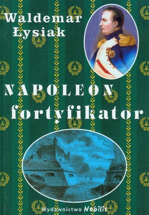 okładka Napoleon fortyfikator, Książka | Łysiak Waldemar