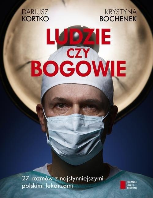 okładka Ludzie czy bogowie. 27 rozmów z najsłynniejszymi polskimi lekarzami, Książka   Kortko Dariusz, Bochenek Krystyna