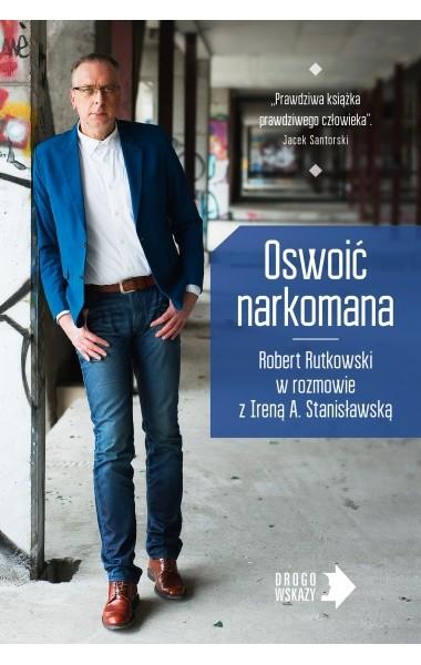 okładka Oswoić narkomana, Książka | Robert Rutkowski, Irena Stanisławska