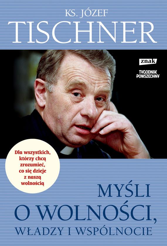 okładka Myśli o wolności, władzy i wspólnocieksiążka      Józef Tischner