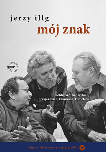 okładka Mój znak. O noblistach, kabaretach, przyjaźniach, książkach, kobietachksiążka |  | Jerzy Illg