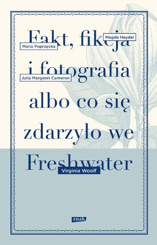 okładka Fakt, fikcja i fotografia albo co się zdarzyło we Freshwater, Książka | Virginia Woolf