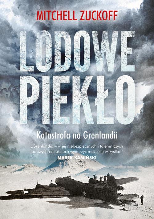 okładka Lodowe piekło. Katastrofa na Grenlandiiksiążka |  | Mitchell Zuckoff