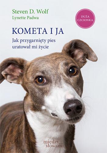 okładka Kometa i ja. Jak przygarnięty pies uratował mi życie , Książka   D Wolf Steven, Padwa Lynette