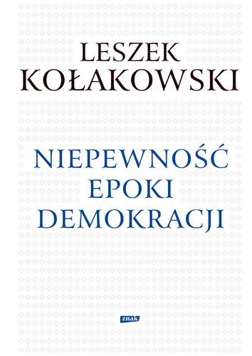 okładka Niepewność epoki demokracjiksiążka      Leszek Kołakowski