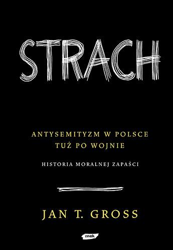 okładka Strach. Antysemityzm w Polsce tuż po wojnie.  Historia moralnej zapaści  książka      Tomasz Gross Jan