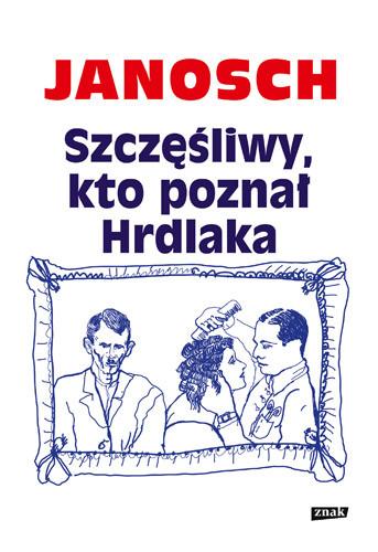 okładka Szczęśliwy, kto poznał Hrdlakaksiążka      Janosch