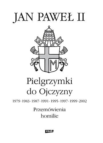 okładka Pielgrzymki do Ojczyzny 1979, 1983, 1987, 1991, 1995, 1997, 1999, 2002. Przemówienia, homilieksiążka      Jan Paweł II papież