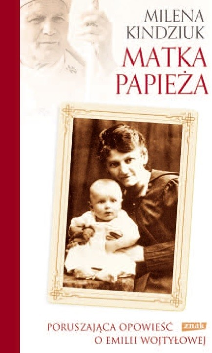 okładka Matka Papieża. Poruszająca opowieść o Emilii Wojtyłowejksiążka |  | Milena Kindziuk