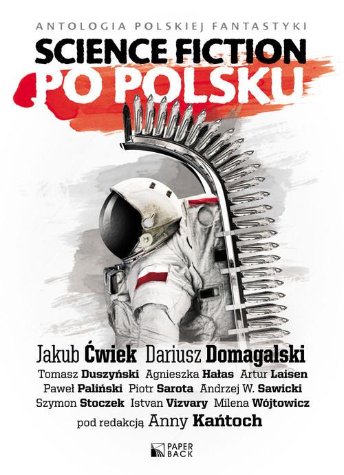 okładka Science fiction po polsku, Książka   Jakub Ćwiek, Dariusz  Domagalski, Tomasz Duszyński