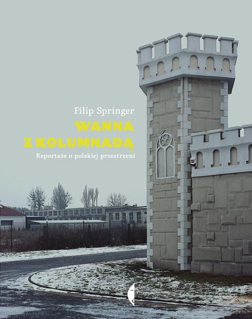 okładka Wanna z kolumnadą. Reportaże o polskiej przestrzeniksiążka      Filip Springer
