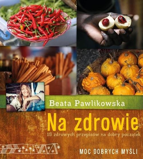 okładka Na zdrowie. 15 przepisów na dobry początekksiążka      Beata Pawlikowska