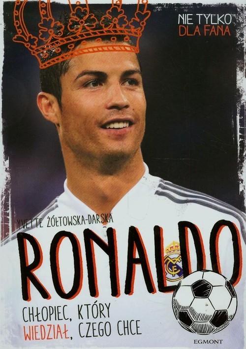 okładka Ronaldo. Chłopiec który wiedział czego chceksiążka      Yvette Żółtowska-Darska
