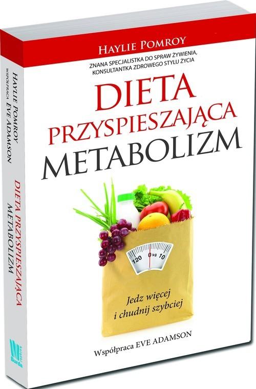 okładka Dieta przyspieszająca metabolizm. Jedz więcej i chudnij szybciejksiążka |  | Haylie Pomroy, Eve Adamson
