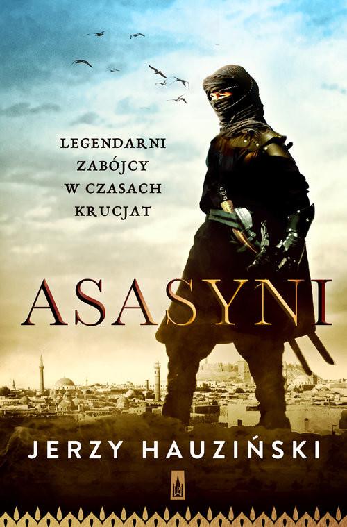 okładka Asasyni. Legendarni zabójcy  w czasach krucjat, Książka | Jerzy Hauziński