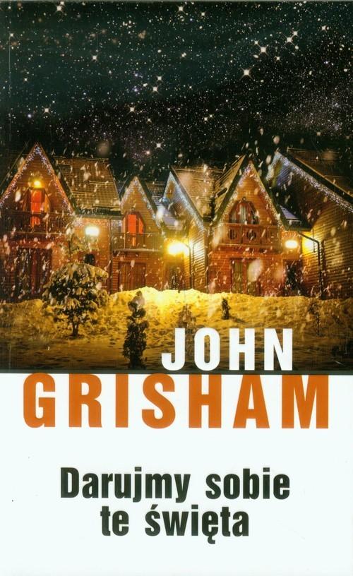 okładka Darujmy sobie te święta, Książka | John  Grisham