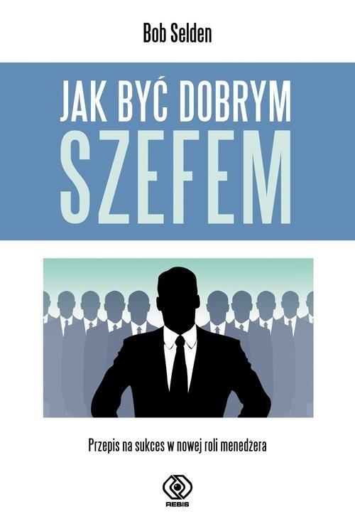 okładka Jak być dobrym szefemksiążka |  | Selden Bob
