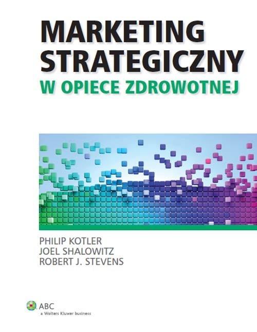 okładka Marketing strategiczny w opiece zdrowotnejksiążka      Philip Kotler, Joel Shalowitz, Robert J. Stevens