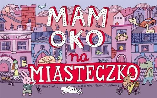 okładka Mam oko na miasteczkoksiążka      Aleksandra Mizielińska, Daniel Mizieliński
