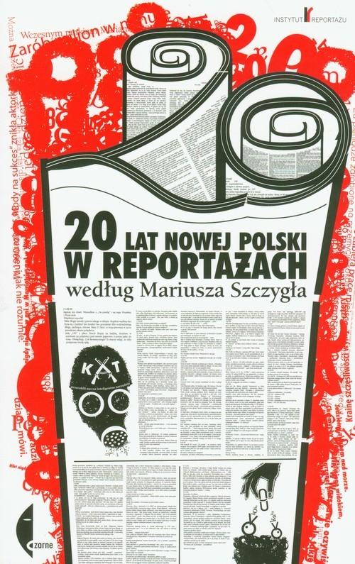 okładka 20 lat nowej Polski w reportażach według Mariusza Szczygłaksiążka |  | Mariusz Szczygieł