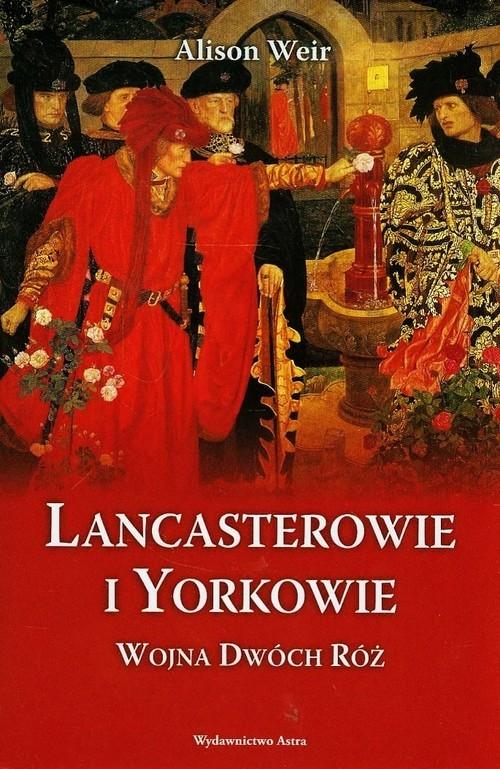 okładka Lancasterowie i Yorkowie. Wojna Dwóch Różksiążka      Alison Weir