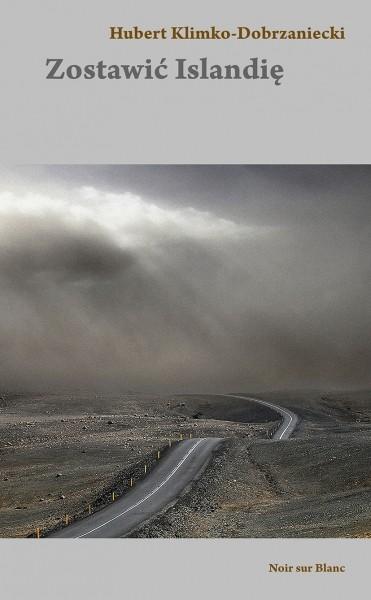 okładka Zostawić Islandię, Książka | Hubert Klimko-Dobrzaniecki