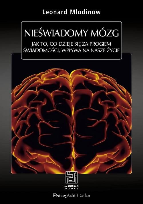 okładka Nieświadomy mózg. Jak to, co dzieje się za progiem świadomości, wpływa na nasze życieksiążka      Leonard Mlodinow