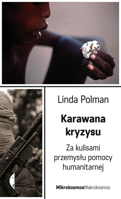 okładka Karawana kryzysu. Za kulisami przemysłu pomocy humanitarnejksiążka      Linda Polman