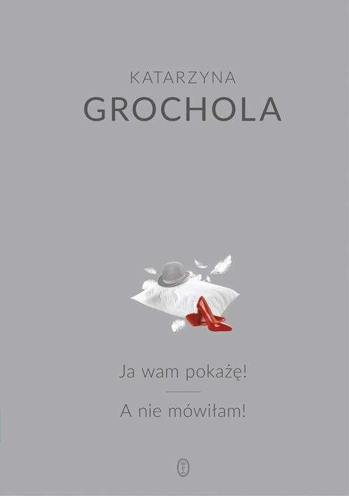 okładka Ja wam pokażę! A nie mówiłam!książka |  | Katarzyna Grochola