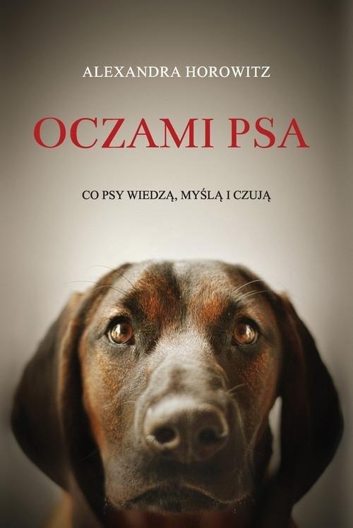 okładka Oczami psa. Co psy wiedzą, myślą i czująksiążka |  | Alexandra Horowitz