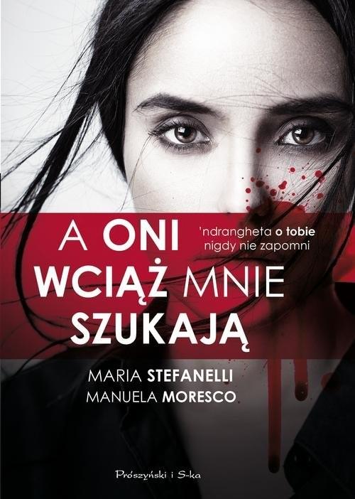 okładka A oni wciąż mnie szukają, Książka   Maria Stefanelli, Manuela Moresco