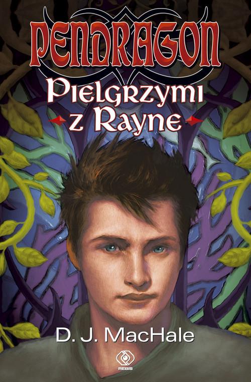 okładka Pendragon. Pielgrzymi z Rayne, Książka   MacHale D.J.