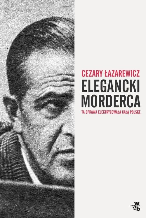 okładka Elegancki mordercaksiążka      Cezary Łazarewicz